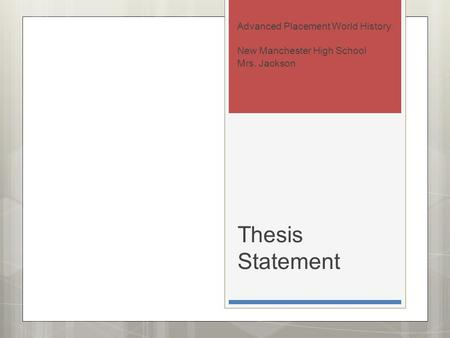 Thesis Statement Advanced Placement World History New Manchester High School Mrs. Jackson.