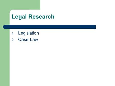 Legal Research 1. Legislation 2. Case Law. What is Legislation Acts (also called Statutes) and regulations passed by the Parliament of Canada and by provincial.