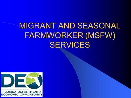 MIGRANT AND SEASONAL FARMWORKER (MSFW) SERVICES. Purpose To provide guidance and clarification in the proper procedures relating to the provision of MSFW.