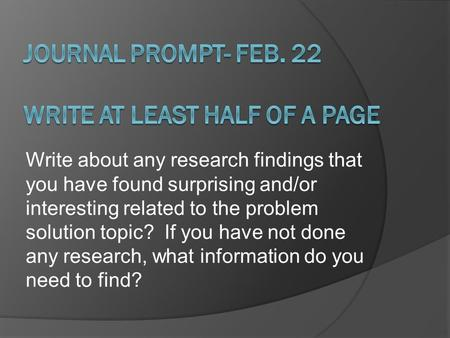 Write about any research findings that you have found surprising and/or interesting related to the problem solution topic? If you have not done any research,