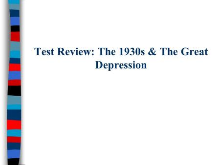Test Review: The 1930s & The Great Depression. From 1929 to 1932, President Hoover was criticized for not doing more to end the depression Tens of thousands.