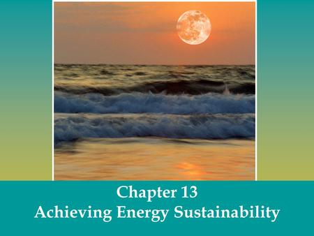 Chapter 13 Achieving Energy Sustainability. What is renewable energy? Renewable energy can be rapidly regenerated, and some can never be depleted, no.