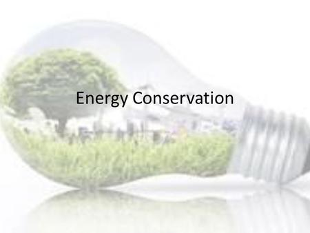 Energy Conservation. What is a Watt? Unit of measurement for power Amount of energy per time Used to measure amount of energy used Usually measured in.
