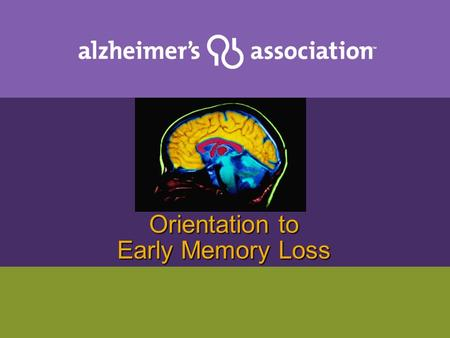 Orientation to Early Memory Loss. Let's look for some answers… What is happening? What should I do? Where should I go?