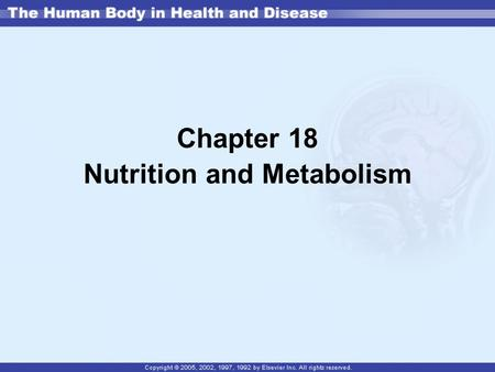 Chapter 18 Nutrition and Metabolism. Definitions Nutrition—food, vitamins, and minerals that are ingested and assimilated into the body Metabolism—process.