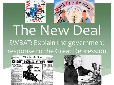 The New Deal SWBAT: Explain the government response to the Great Depression.