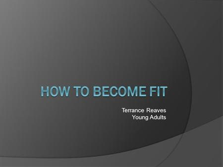 Terrance Reaves Young Adults Enough is Enough  Are you struggling to become fit?