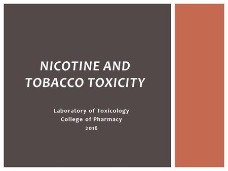 Laboratory of Toxicology College of Pharmacy 2016 NICOTINE AND TOBACCO TOXICITY.