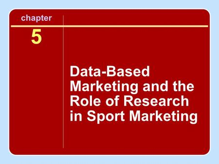 Chapter 5 Data-Based Marketing and the Role of Research in Sport Marketing.