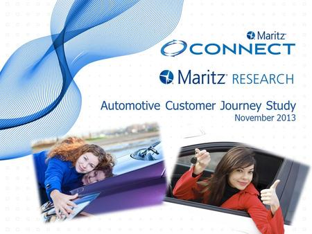 Proprietary and Confidential © 2013 Maritz 0 Automotive Customer Journey Study November 2013.