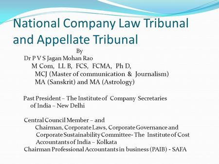 National Company Law Tribunal and Appellate Tribunal By Dr P V S Jagan Mohan Rao M Com, LL B, FCS, FCMA, Ph D, MCJ (Master of communication & Journalism)