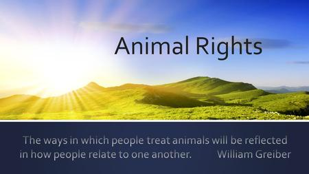 Animal Rights. What are animal rights? ▪ Animal rights is the idea that some, or all, non-human animals are entitled to the possession of their own.