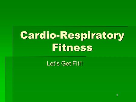 1 Cardio-Respiratory Fitness Let's Get Fit!!. 2 What are the 5 Components of Physical Fitness?  Aerobic Endurance/Cardio- Respiratory Fitness  Muscular.