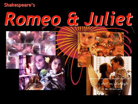 Shakespeare's Romeo & Juliet. Facts Written by William Shakespeare in about 1591 Based on Arthur Brooke's The Tragicall History of Romeus and Juliet Brooke.
