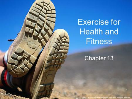 © 2008 McGraw-Hill Higher Education. All rights reserved. 1 Exercise for Health and Fitness Chapter 13.