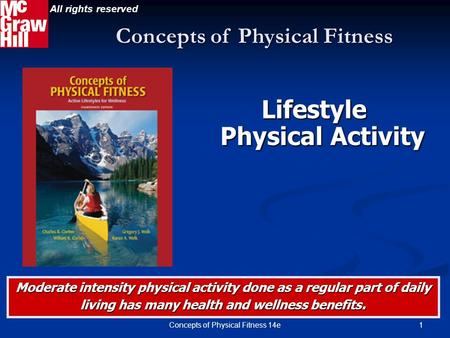 1Concepts of Physical Fitness 14e Lifestyle Physical Activity Concepts of Physical Fitness All rights reserved Moderate intensity physical activity done.