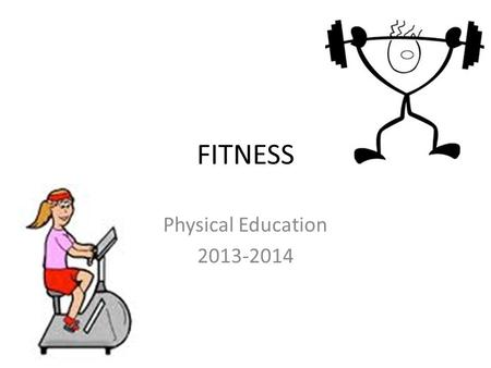 FITNESS Physical Education 2013-2014. What is Fitness? Fitness is the ability to meet the demands of the environment – The state or quality of being fit,