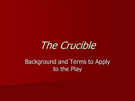 The Crucible Background and Terms to Apply to the Play.