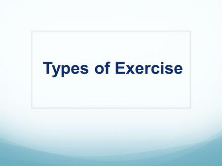 Types of Exercise. Monostructural Bodyweight/Gymnastics Push Pull Core Compound Weightlifting Push Pull Core Compound.