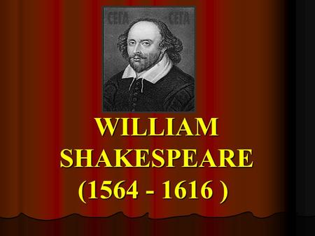 WILLIAM SHAKESPEARE (1564 - 1616 ). «ALL THE WORLD'S A STAGE, AND ALL THE MEN AND WOMEN MERELY PLAYERS.» W. SHAKESPEARE («AS YOU LIKE IT»)