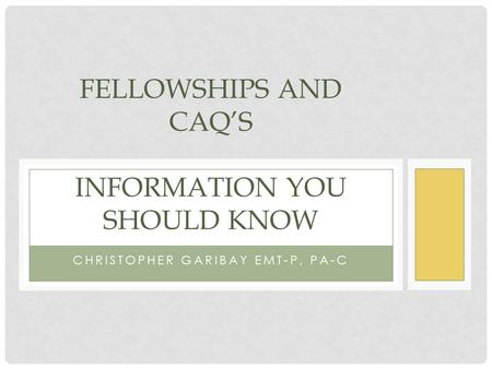 CHRISTOPHER GARIBAY EMT-P, PA-C FELLOWSHIPS AND CAQ'S INFORMATION YOU SHOULD KNOW.