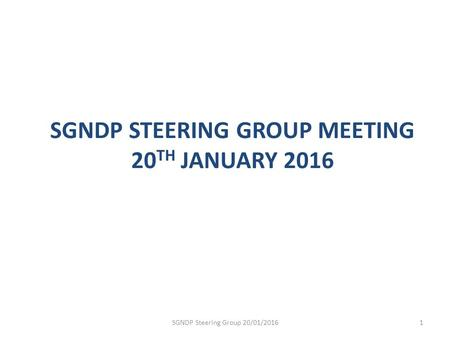 SGNDP STEERING GROUP MEETING 20 TH JANUARY 2016 SGNDP Steering Group 20/01/20161.