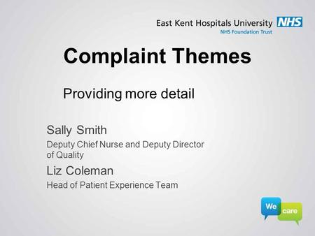 Complaint Themes Providing more detail Sally Smith Deputy Chief Nurse and Deputy Director of Quality Liz Coleman Head of Patient Experience Team.