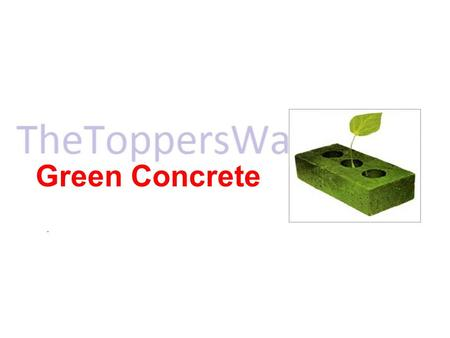 Green Concrete. Content Introduction Why Green Concrete? What is GREEN concrete? Features of Green Concrete Materials for Green Concrete Environmental.