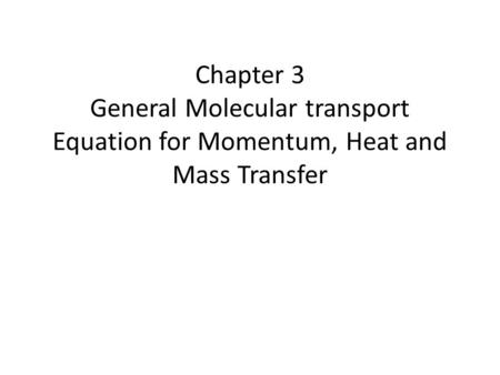 Chapter 3 General Molecular transport Equation for Momentum, Heat and Mass Transfer.