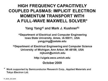 HIGH FREQUENCY CAPACITIVELY COUPLED PLASMAS: IMPLICIT ELECTRON MOMENTUM TRANSPORT WITH A FULL-WAVE MAXWELL SOLVER* Yang Yang a) and Mark J. Kushner b)