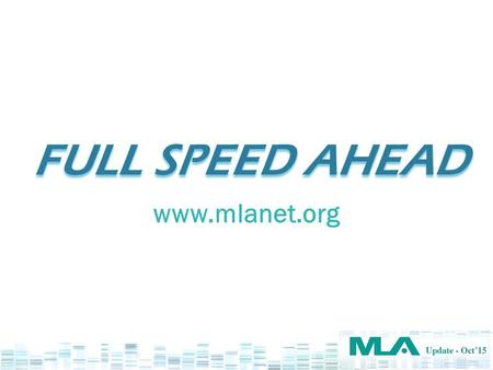 FULL SPEED AHEAD www.mlanet.org. KICK-STARTING 2015 New Executive Director Kevin Baliozian January 15, 2015 5 new strategic goals February 23, 2015.