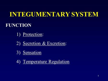 1 INTEGUMENTARY SYSTEM FUNCTION 1) Protection: 2) Secretion & Excretion: 3) Sensation 4) Temperature Regulation.