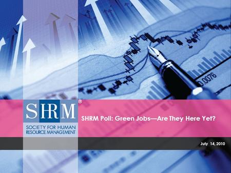 July 14, 2010 SHRM Poll: Green Jobs—Are They Here Yet?