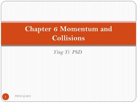 Ying Yi PhD Chapter 6 Momentum and Collisions 1 PHYS HCC.
