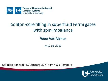 Soliton-core filling in superfluid Fermi gases with spin imbalance Collaboration with: G. Lombardi, S.N. Klimin & J. Tempere Wout Van Alphen May 18, 2016.