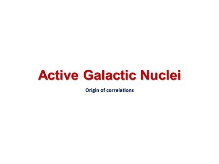 Active Galactic Nuclei Origin of correlations.