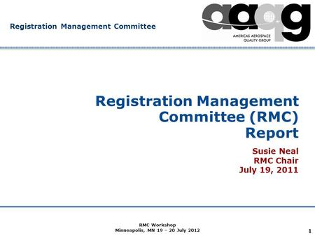 Company Confidential Registration Management Committee 1 Registration Management Committee (RMC) Report Susie Neal RMC Chair July 19, 2011 RMC Workshop.