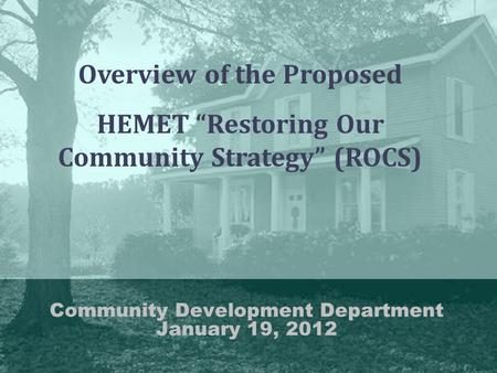 "Community Development Department January 19, 2012 Overview of the Proposed HEMET ""Restoring Our Community Strategy"" (ROCS)"