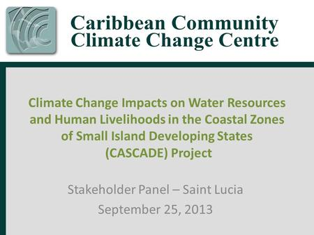 Climate Change Impacts on Water Resources and Human Livelihoods in the Coastal Zones of Small Island Developing States (CASCADE) Project Stakeholder Panel.