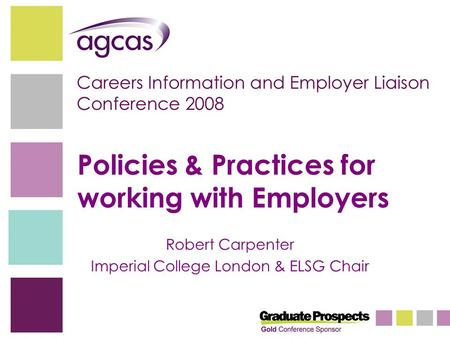 Policies & Practices for working with Employers Robert Carpenter Imperial College London & ELSG Chair.
