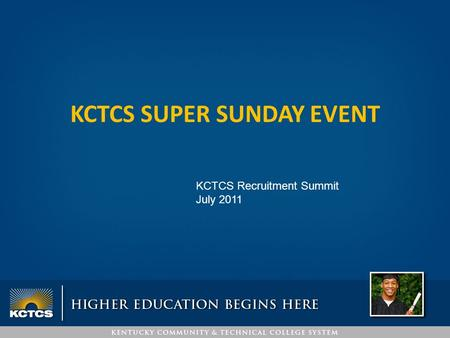 KCTCS SUPER SUNDAY EVENT KCTCS Recruitment Summit July 2011.