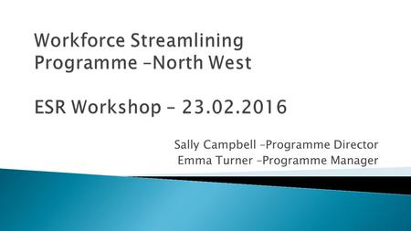 Sally Campbell –Programme Director Emma Turner –Programme Manager.