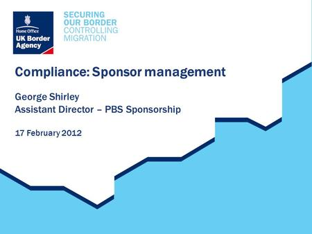 Compliance: Sponsor management George Shirley Assistant Director – PBS Sponsorship 17 February 2012.