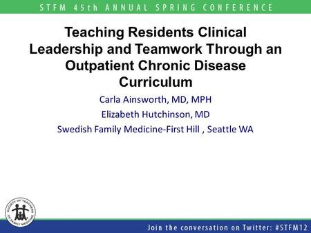 Teaching Residents Clinical Leadership and Teamwork Through an Outpatient Chronic Disease Curriculum Carla Ainsworth, MD, MPH Elizabeth Hutchinson, MD.