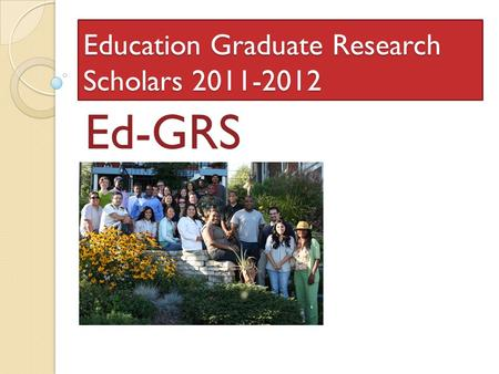 Education Graduate Research Scholars 2011-2012 Ed-GRS.