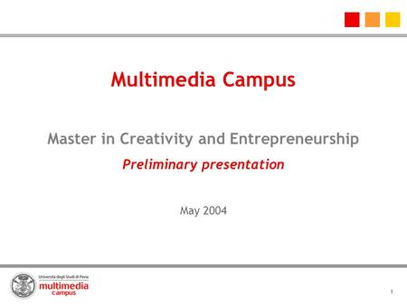 1 Multimedia Campus Master in Creativity and Entrepreneurship Preliminary presentation May 2004.