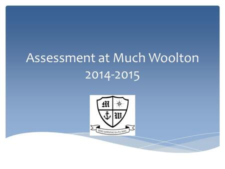 Assessment at Much Woolton 2014-2015. Changes in 2014-2015  All schools are required to follow the New National Curriculum in Years 1, 3, 4 and 5  Level.