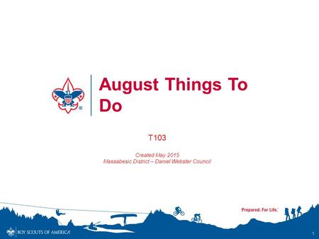 1 August Things To Do T103 Created May 2015 Massabesic District – Daniel Webster Council.