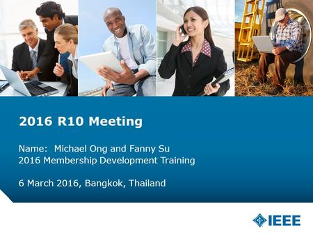 12-CRS-0106 REVISED 8 FEB 2013 2016 R10 Meeting Name: Michael Ong and Fanny Su 6 March 2016, Bangkok, Thailand 2016 Membership Development Training.