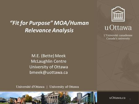 """Fit for Purpose"" MOA/Human Relevance Analysis M.E. (Bette) Meek McLaughlin Centre University of Ottawa 1."